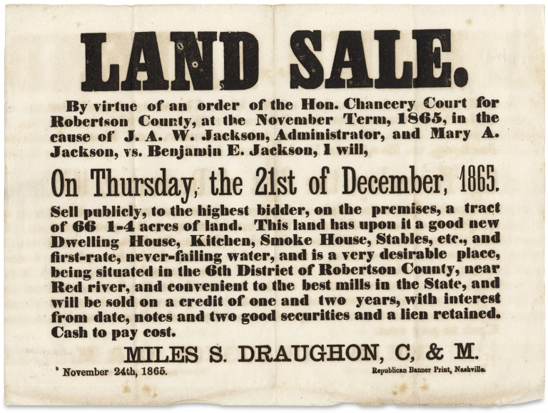 [1865 Tennessee Broadside:] Land Sale. By virtue of an order of the Hon. Chancery Court for Robertson County, at the November Term, 1865… [opening lines]. C. Miles S. Draughon, M.