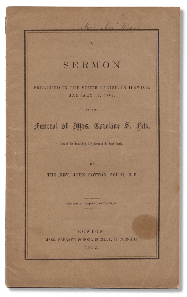 A Sermon preached in the South Parish, in Ipswich, January 15, 1862, at the funeral of Mrs. Carolina S. Fitz, wife of Rev. Daniel Fitz, D.D., Pastor of the South Church. John Cotton Smith.