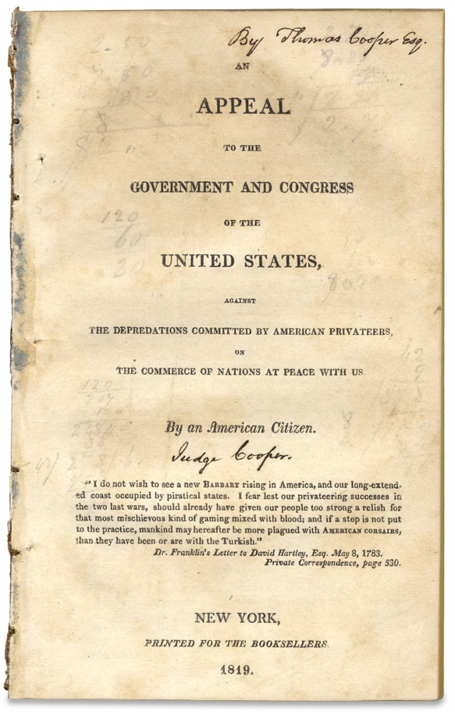 An Appeal to the Government and Congress of the United States, against the Depredations Committed by American Privateers, on the Commerce of Nations at Peace with Us. By an American Citizen, 1759–1839, Attributed to Thomas Cooper.