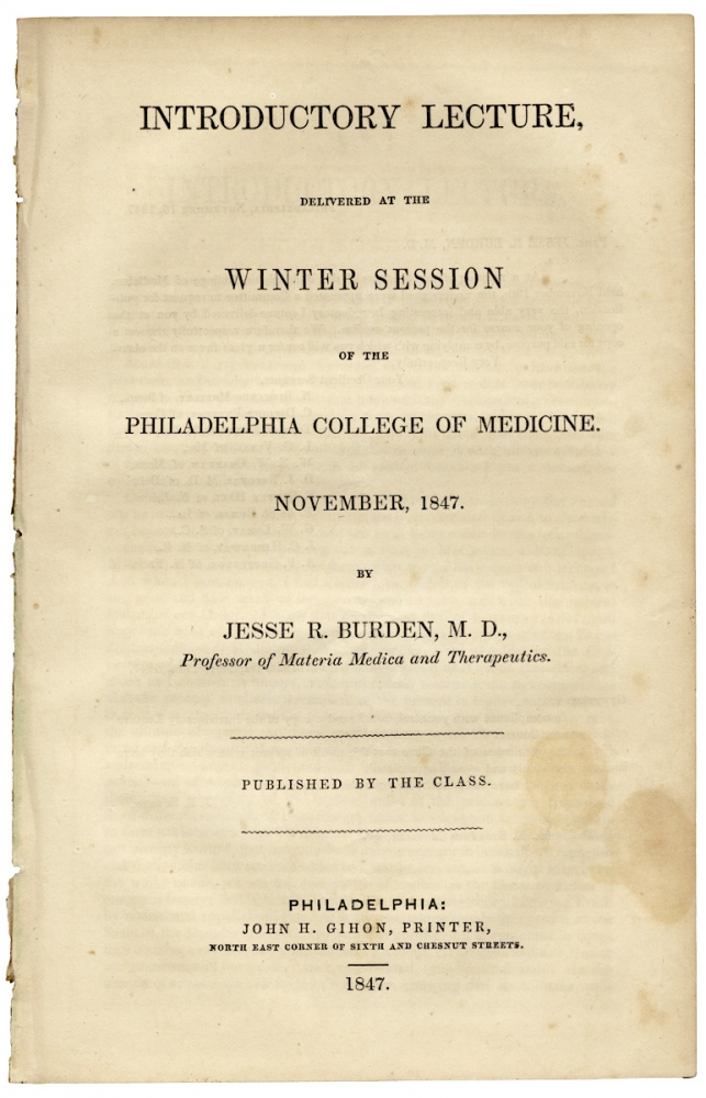 Introductory Lecture, delivered at the Winter Session of the Philadelphia College of Medicine. November, 1847. M. D. Jesse R. Burden.