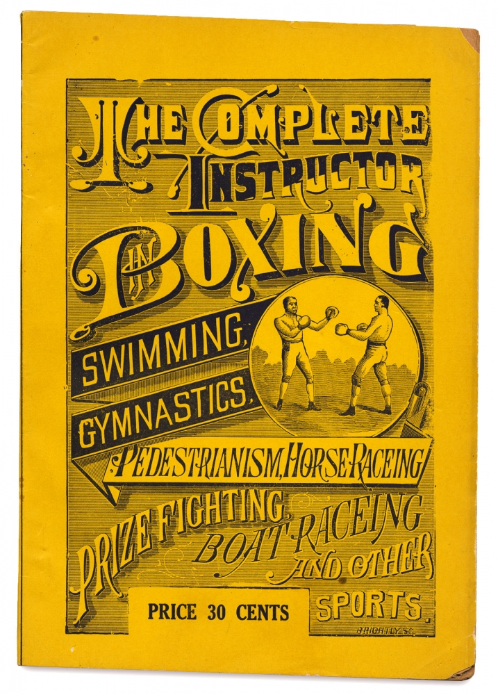 The Complete Instructor in Boxing, Swimming, Gymnastics, Pedestrianism, Horse Racing, Prize Fighting, Boat Racing and Other Sports. Explaining the Best Known Systems in the Manly Art. Also, Full and Explicit Training Directions in Pedestrianism, Swimming, Gymnastics and Boat Racing. With Authentic Records of the Leading Champions of the World. Unk.