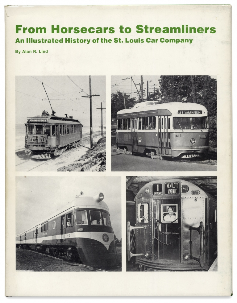 From Horsecars to Steamliners. An Illustrated History of the St. Louis Car Company. Alan R. Lind.
