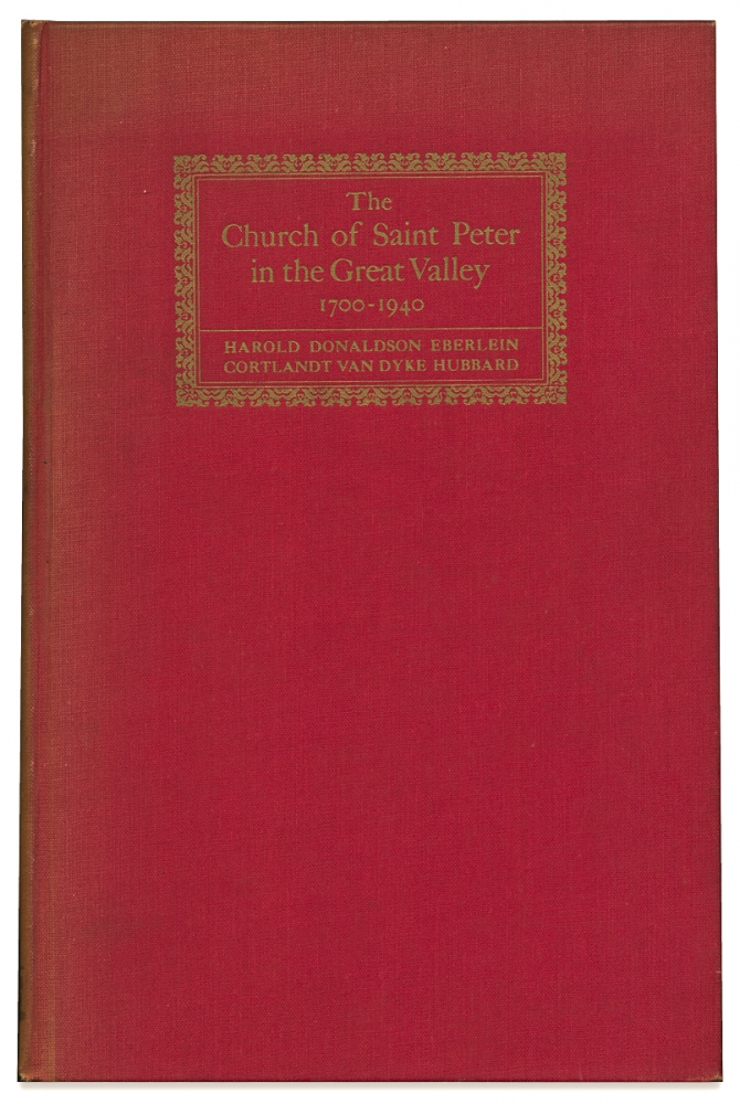 The Church of Saint Peter in the Great Valley, 1700-1940. The Story of a Colonial Country Parish in Pennsylvania. Harold Donaldson Eberlein, Cortland Van Dyke Hubbard.