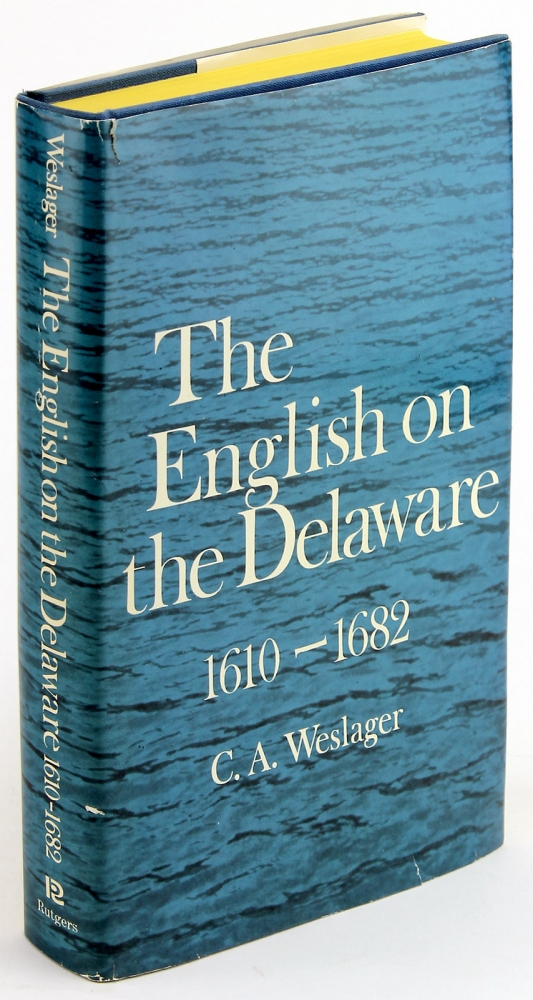 The English on the Delaware 1610–1682. [Signed by the Author]. C A. Weslager.