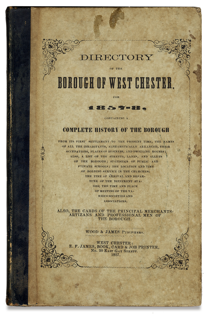Directory of the Borough of West Chester, for 1857, Containing a Complete History of the Borough from its first Settlement to the Present Time, the Names of all the Inhabitants Alphabetically arranged, their Occupations, Places of Business, and Dwelling…. Wood, Printers James.