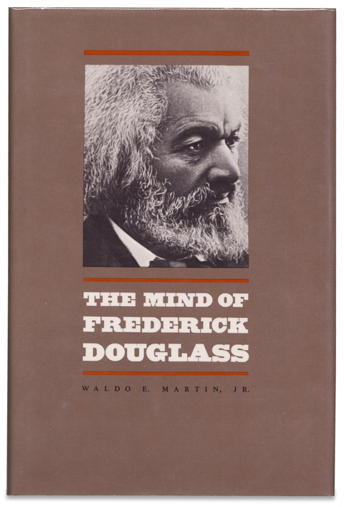 The Mind of Frederick Douglass. Waldo E. Martin Jr.