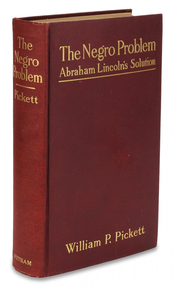 The Negro Problem. Abraham Lincoln's Solution. William P. Pickett.