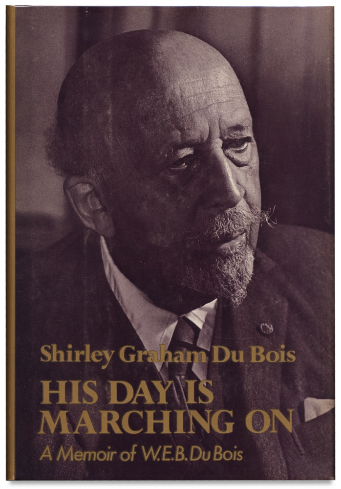 His Day Is Marching On: A Memoir of W.E.B. Du Bois. Shirley Graham Du Bois.