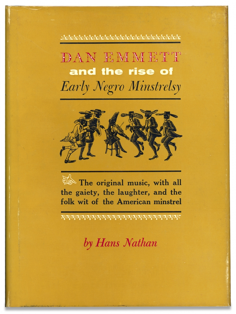 Dan Emmett and the Rise of Early Negro Minstrelsy. Hans Nathan.