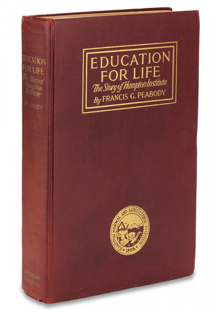Education for Life: The Story of Hampton Institute. Told in Connection with the Fiftieth Anniversary of the Foundation of the School. Francis G. Peabody.