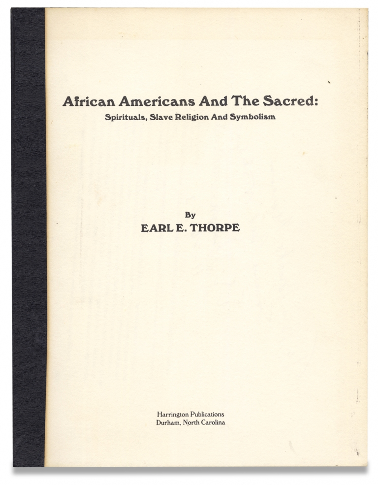 African Americans and the Sacred: Spirituals, Slave Religion and Symbolism [Presentation Copy]. Earl E. Thorpe.
