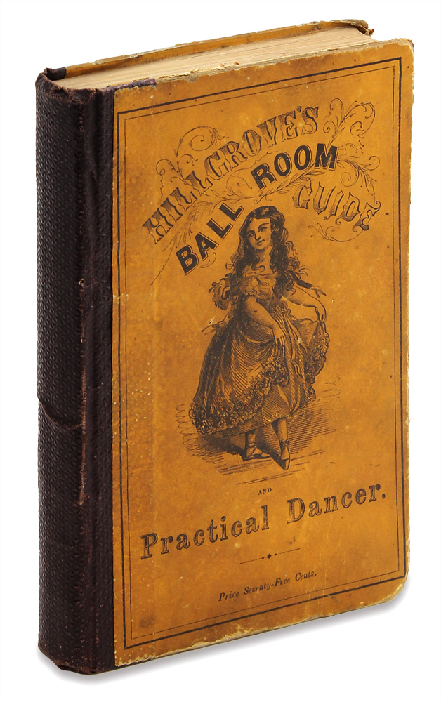 A Complete Practical Guide to the Art of Dancing, Containing Descriptions of All Fashionable and Approved Dances, Full Directions for Calling the Figures…. Thomas Hillgrove.