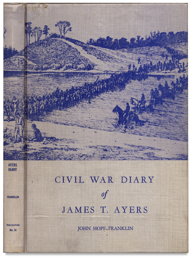 The Diary of James T. Ayers Civil War Recruiter. [Inscribed by the Author]. John Hope Franklin, 1915–2009.