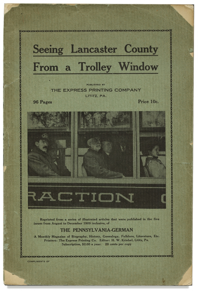 Seeing Lancaster County From a Trolley Window. Reprinted from a series of illustrated articles that were published in the five issues from August to December 1909 inclusive, of The Pennsylvania-German. Express Printing Co.