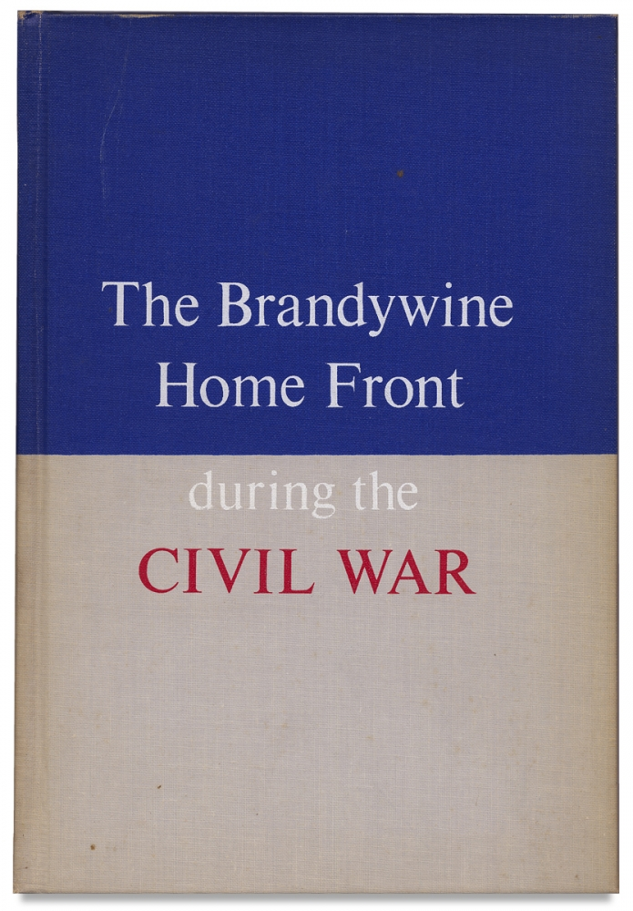 The Brandywine Homefront during the Civil War 1861-1865. Norman B. Wilkinson.