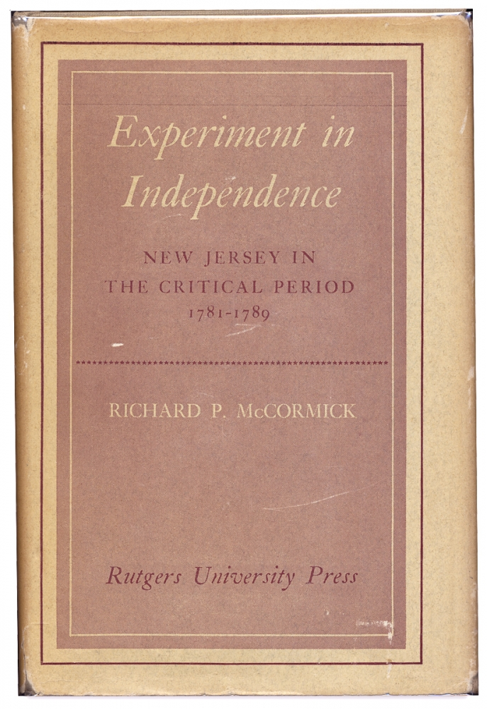 Experiment in Independence. New Jersey in the Critical Period 1781-1789. Richard P. McCormick.