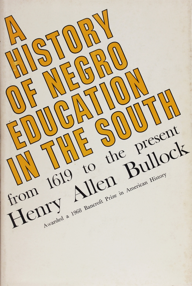 A History of Negro Education in the South: From 1619 to the Present. Henry Allen Bullock.