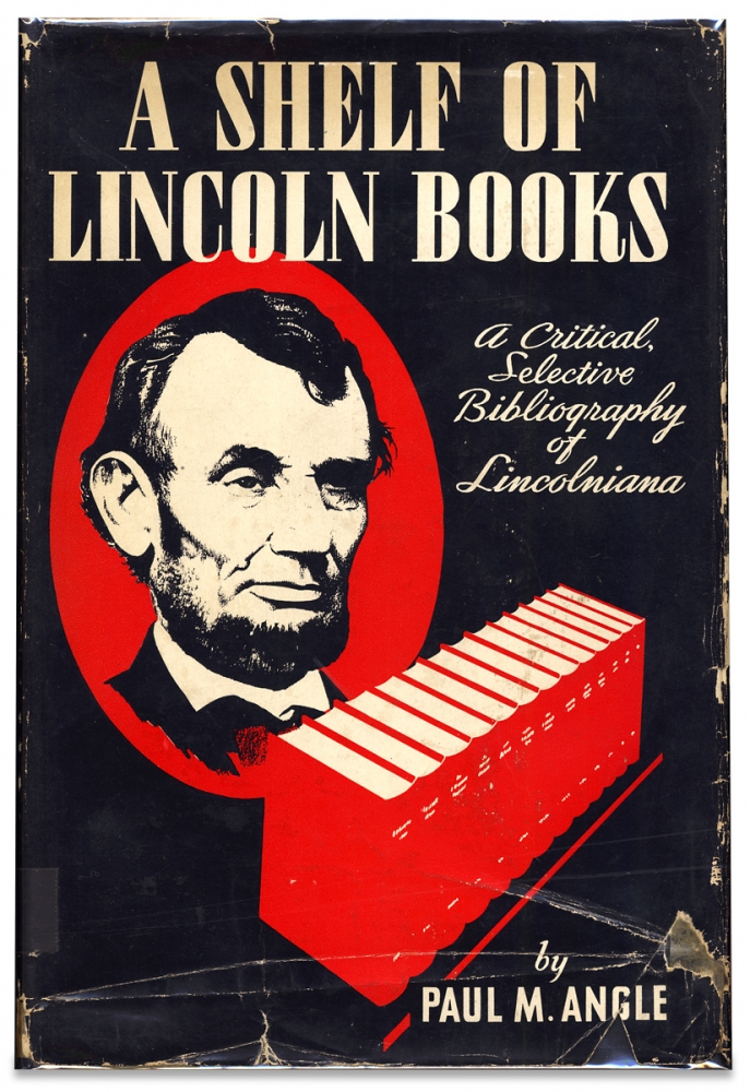 A Shelf of Lincoln Books. A Critical, Selective Bibliography of Lincolniana. Paul M. Angle, 1900–1975, Paul McClelland Angle.