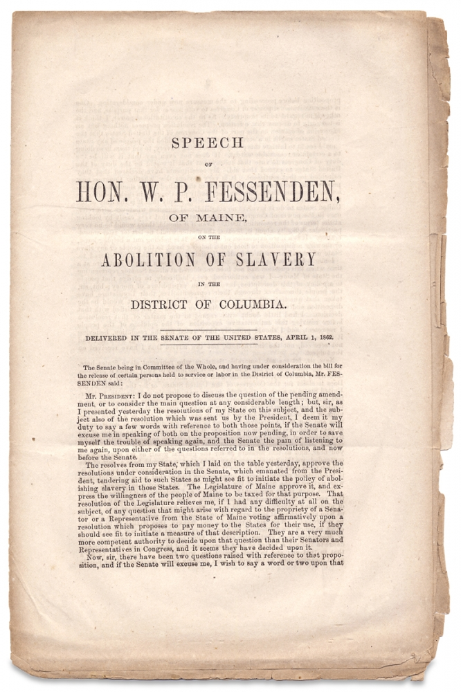 Speech of Hon. W.P. Fessenden, of Maine, On the Abolition of Slavery in the District of Columbia, delivered in the Senate of the United States, April 1, 1862. W P. Fessenden.