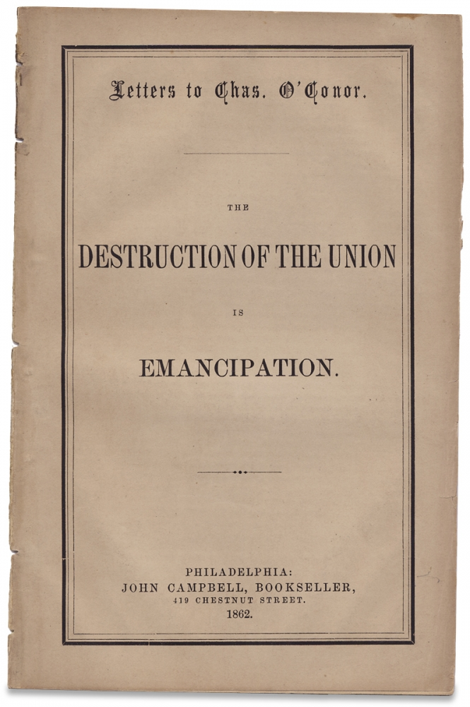 Letters to Chas. O'Conor. The Destruction of The Union is Emancipation. Nathaniel Macon.