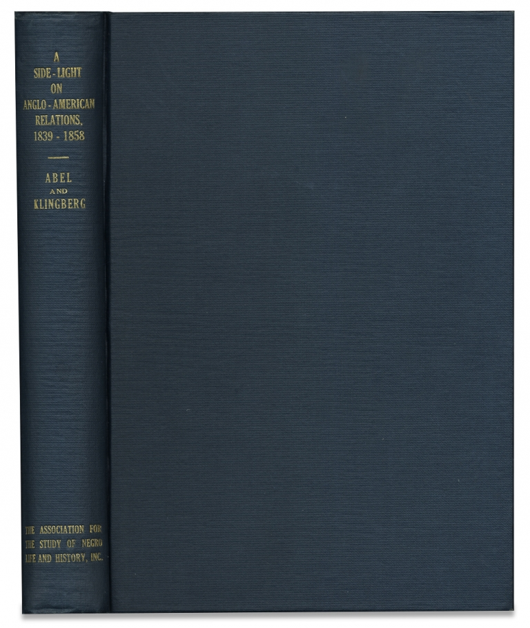 A Side-Light on Anglo-American Relations, 1839-1858: Furnished by the Correspondence of Lewis Tappan and Others with the British and Foreign Anti-Slavery Society. Annie Heloise Abel, Frank J. Klingberg.