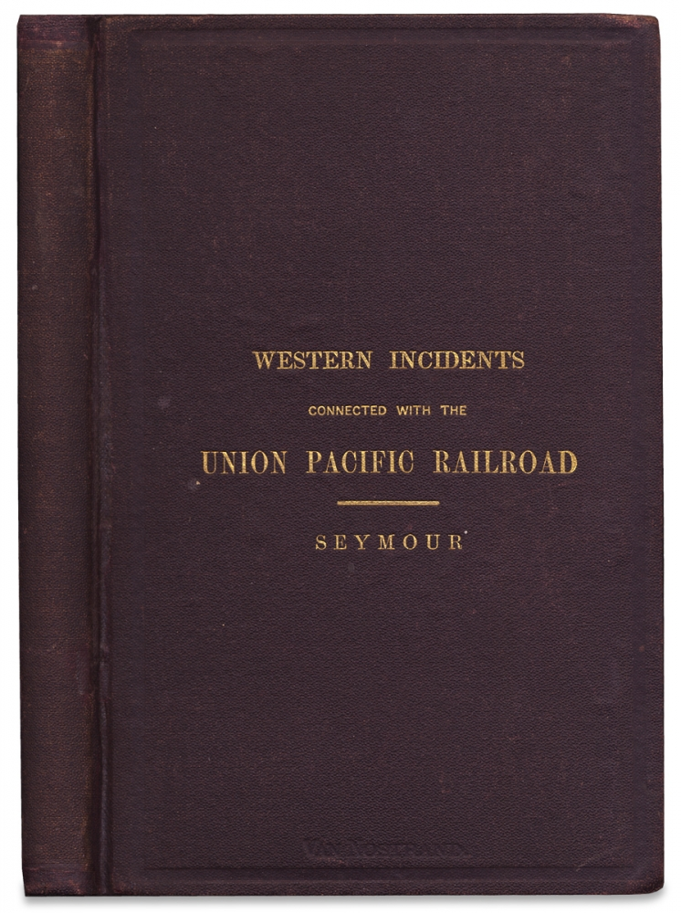 Incidents of a trip through the Great Platte Valley to the Rocky Mountains and Laramie Plains, with a Statement of the various Pacific Railroads…. Silas Seymour.