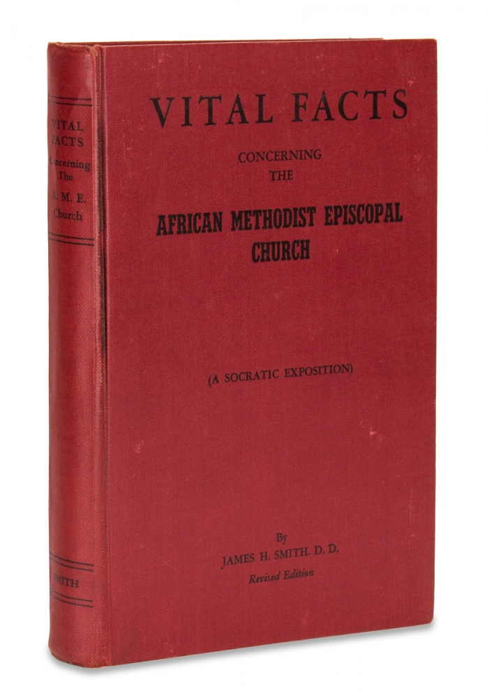 Vital Facts Concerning the African Methodist Episcopal Church, Its Origin, Doctrines, Government, Usages, Polity, Progress. (A Socratic Exposition). D. D. James H. Smith.