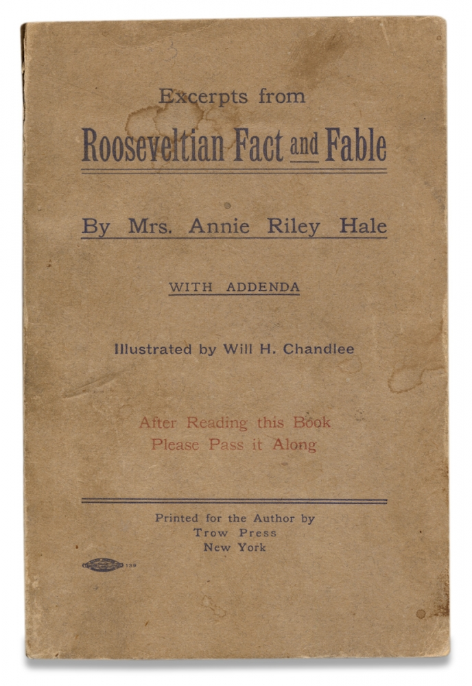 Excerpts from Rooseveltian Fact and Fable; with Addenda. [Theodore Roosevelt]. Mrs. Annie Riley Hale.