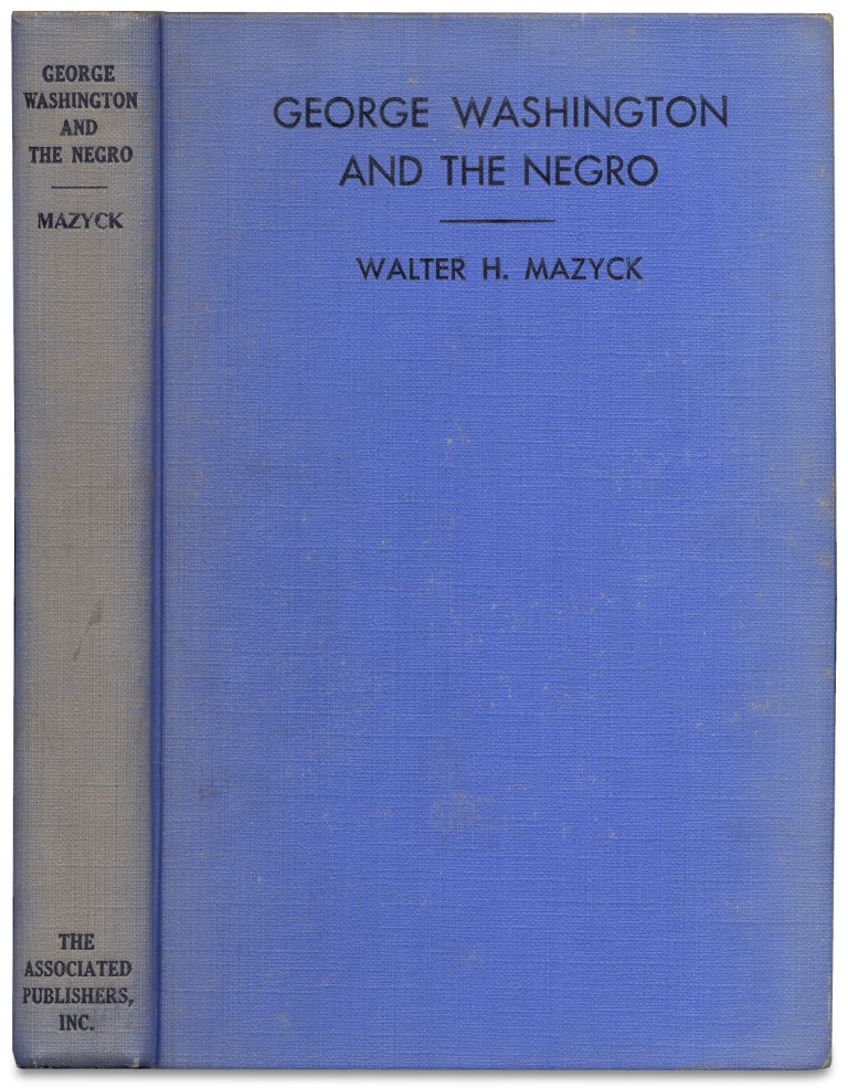 George Washington and the Negro. Walter H. Mazyck.