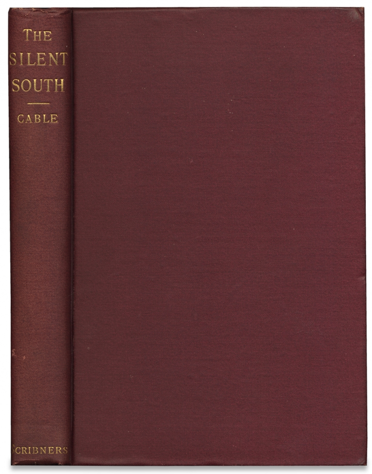 The Silent South together with The Freedman's Case in Equity and the Convict Lease System. George W. Cable.