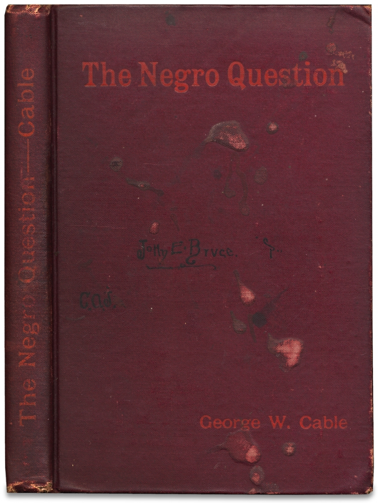 The Negro Question. [with interesting African American provenance]. George W. Cable, J E. Bruce, 1844–1925, 1856–1924, George Washington Cable, John Edward Bruce.