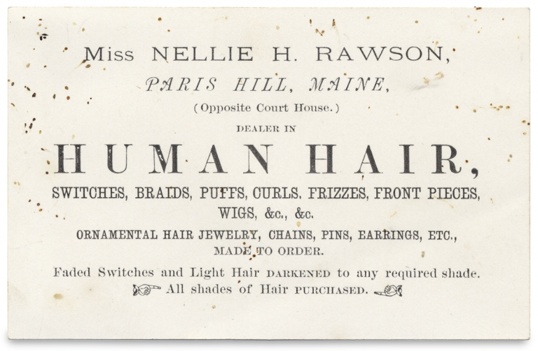 Miss Nellie H. Rawson ... Dealer in Human Hair ... All shades of Hair Purchased ... [trade card]. Miss Nellie H. Rawson.