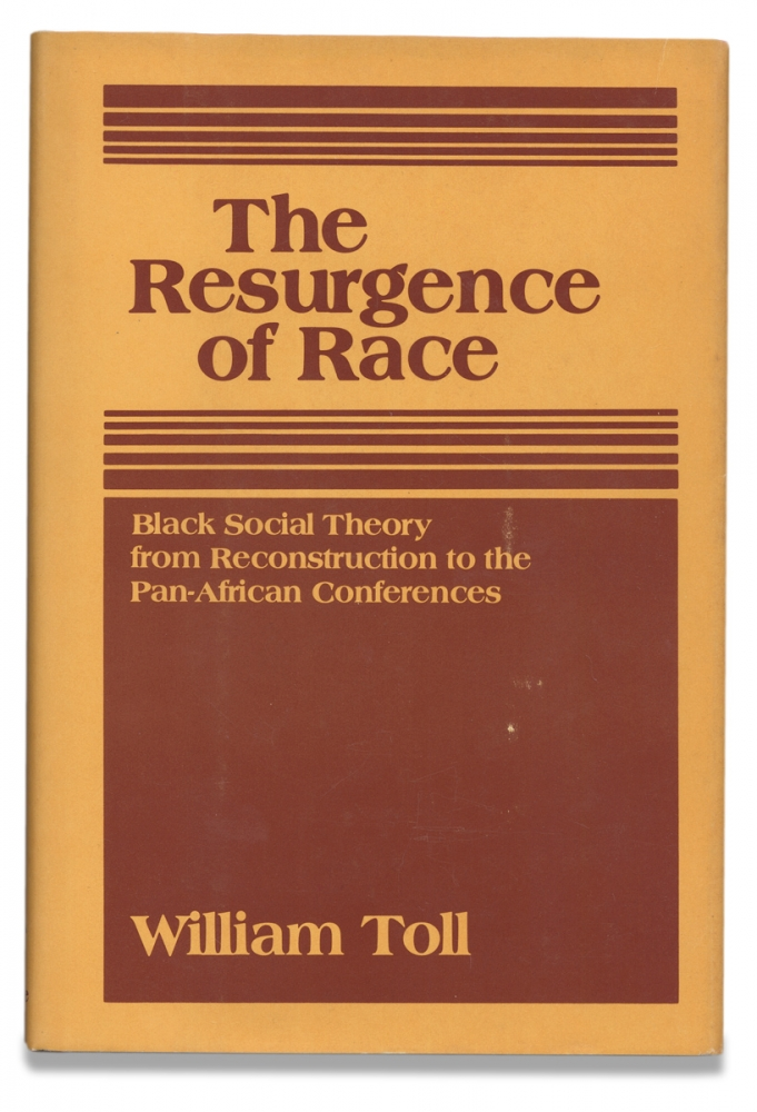 The Resurgence Of Race. Black Social Theory From Reconstruction To The Pan-African Conferences. William Toll.