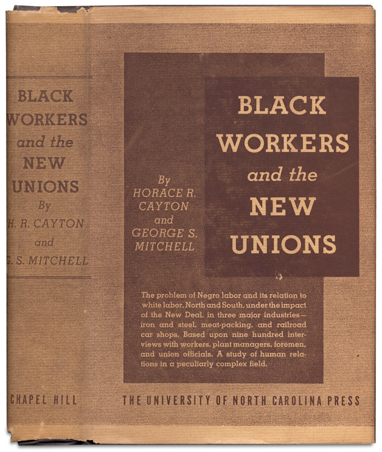Black Workers and the New Unions. Horace R. Cayton, George S. Mitchell.