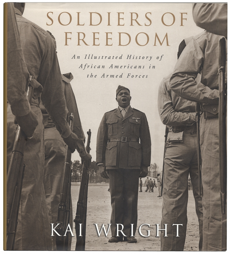 Soldiers of Freedom. An Illustrated History of African Americans in the Armed Forces. Kai Wright.