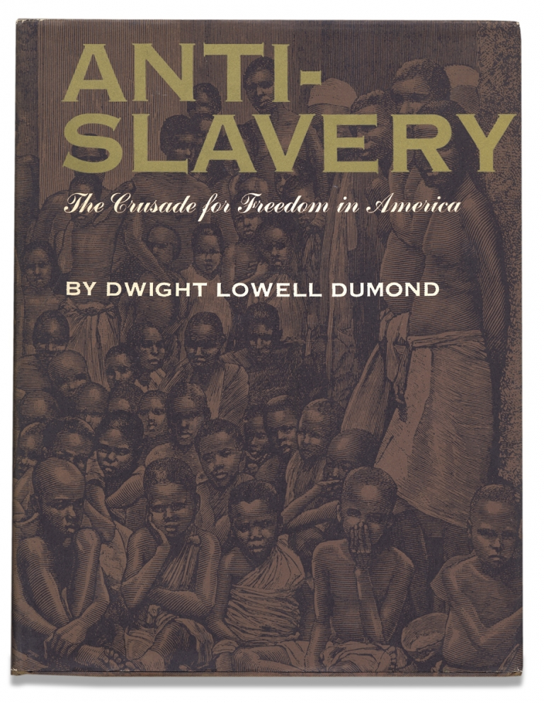 Anti-Slavery. The Crusade for Freedom in America. Dwight Lowell Dumond.