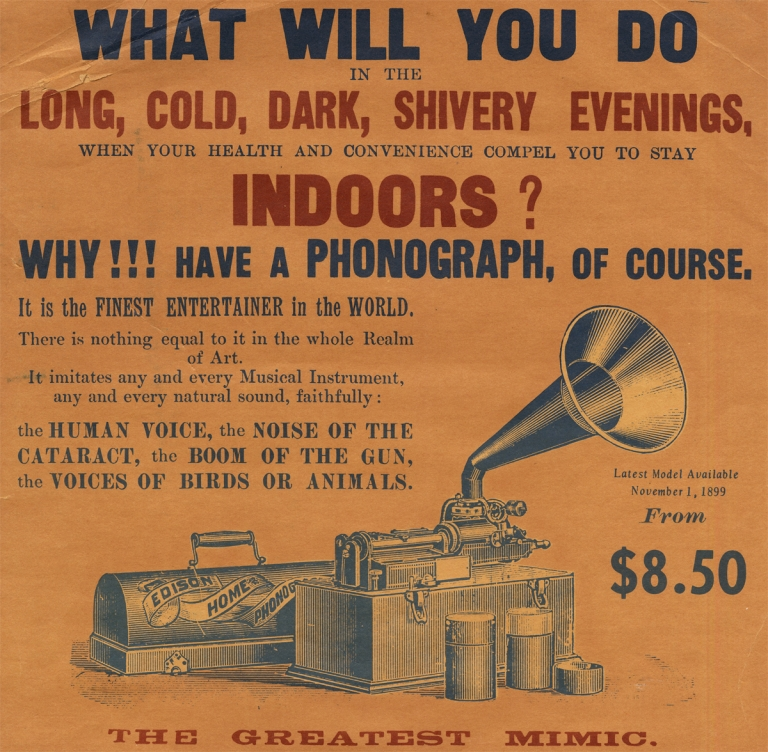 [1899 Edison Phonograph:] What Will You Do in the Long, Cold, Dark, Shivery Evenings? .... Why!!! Have a Phonograph, of Course [opening lines of illustrated broadside]. Edison Consolidated Phonograph Cp.