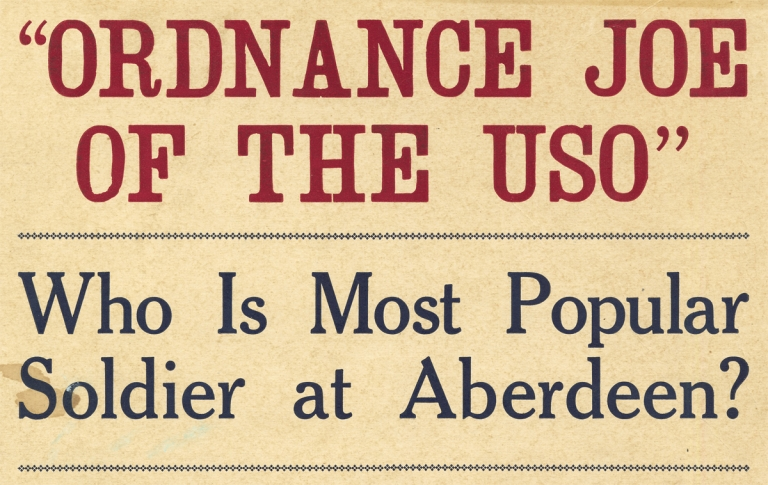"[Aberdeen, Maryland:] ""Ordnance Joe of the USO"" [opening lines of broadside]. Unk."