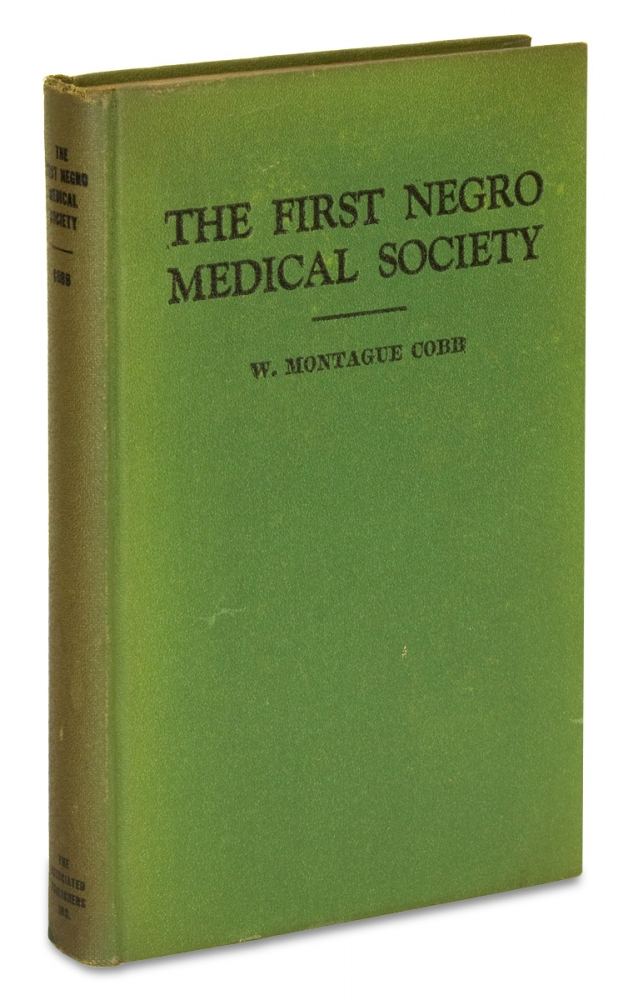 The First Negro Medical Society. A History of the Medico-Chirurgical Society of the District of Columbia, 1884-1939. [Inscribed Copy]. W. Montague Cobb.