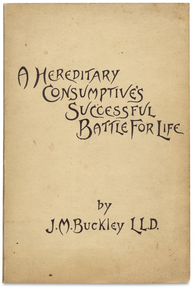 """A Hereditary Consumptive's Successful Battle for Life. [with promotional fold-out for lung apparatus, """"Dr. John M. Howe's Tube""""]. LL D. J M. Buckley, 1836–1920, James Monroe Buckley."""