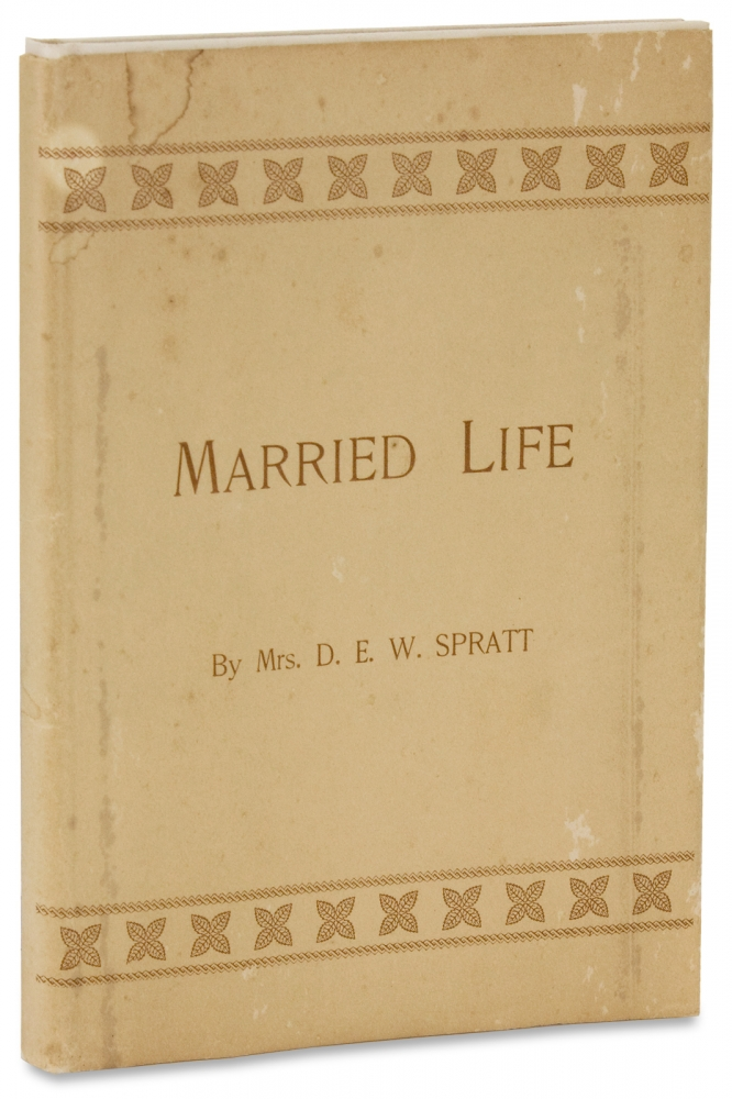 Married Life. A Blessing to the Truly Married. [Pre-WWI dust jacket]. Mrs. Dora E. W. Spratt.