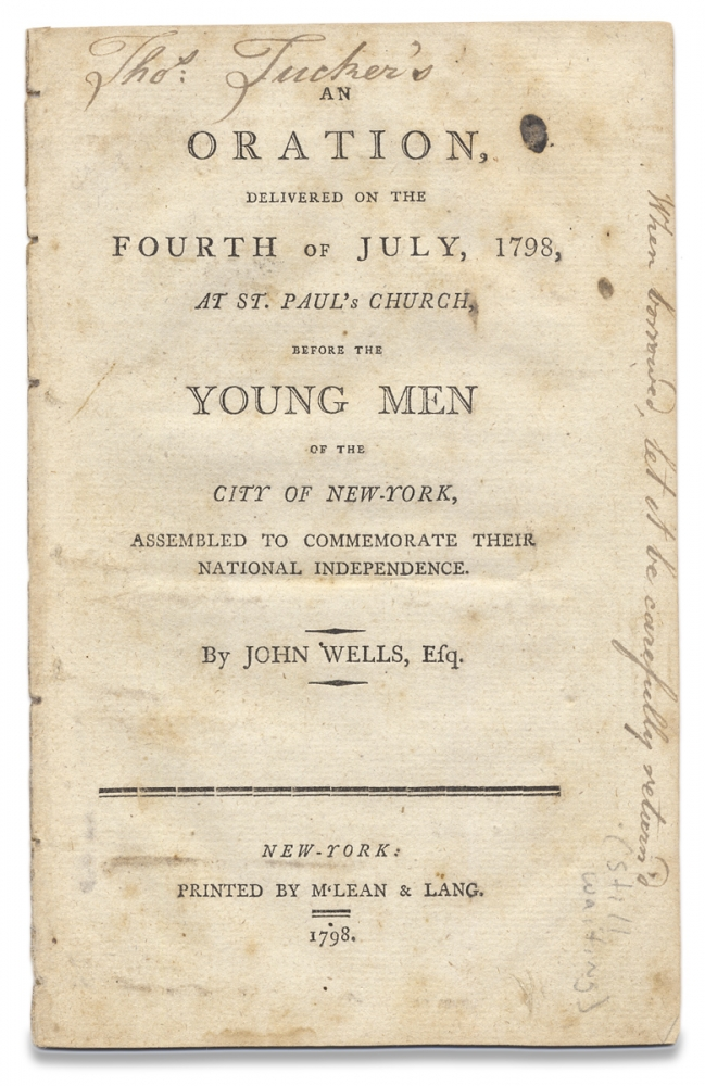 An Oration, delivered on the Fourth of July, 1798, at St. Paul's Church, before the Young Men of the City of New-York, Assembled to commemorate Their National Independence. John Wells Esq, c.1770–1823.