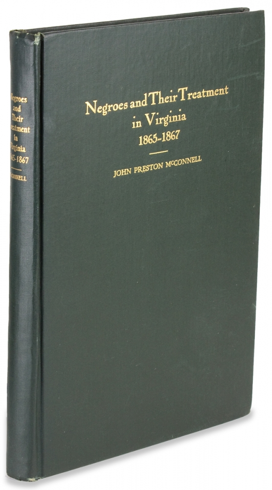 Negroes and Their Treatment in Virginia from 1865 to 1867. John Preston McConnell.