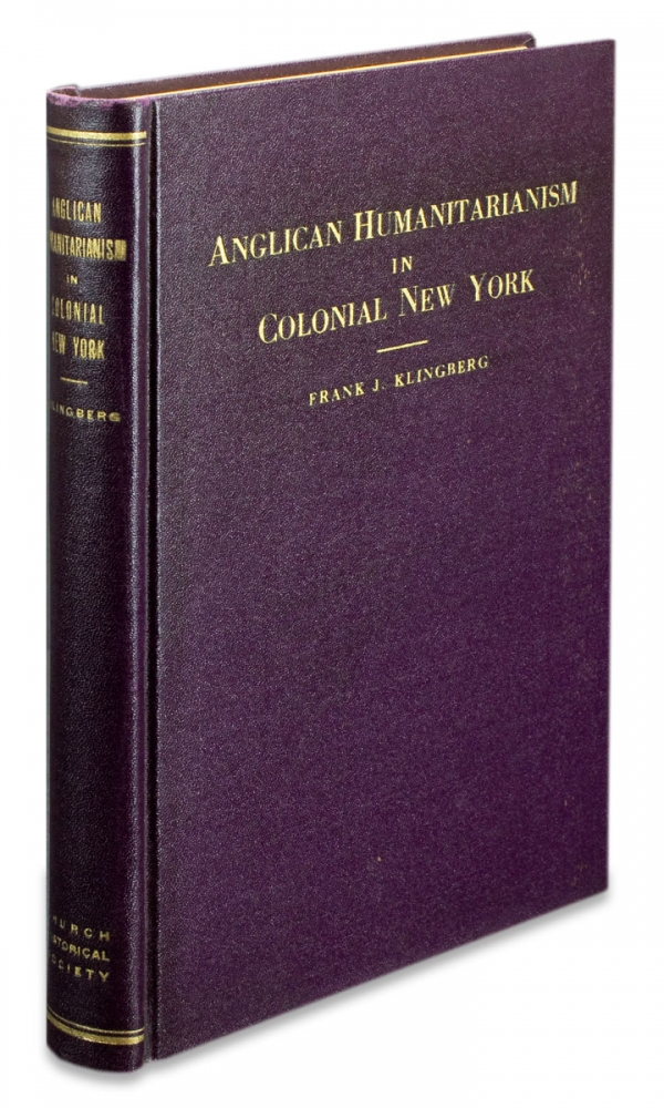 Anglican Humanitarianism in Colonial New York. Frank J. Klingberg.