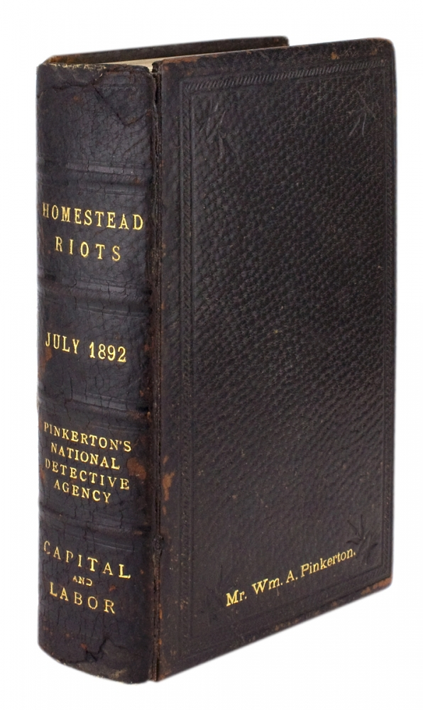 Pinkerton's National Detective Agency and its Connection with the Homestead Riots, July, 1892. Capital and Labor. William A. Pinkerton.