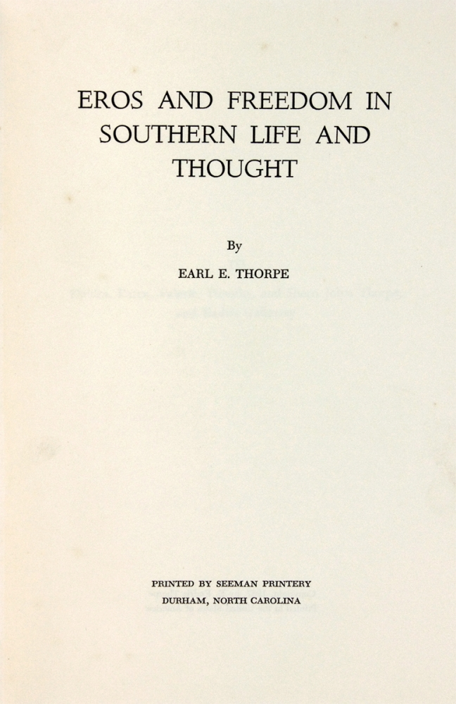 Eros and Freedom in Southern Life and Thought. [inscribed and signed by author]. Earl E. Thorpe.