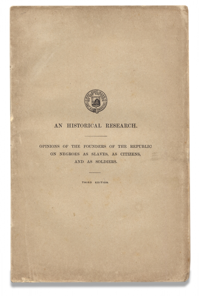 An Historical Research respecting the Opinions of the Founders of the Republic on Negroes as Slaves, as Citizens, and as Soldiers. George Livermore, 1809–1865.