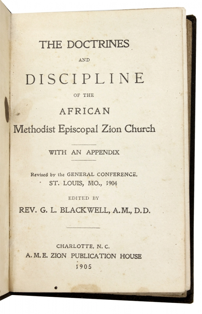 The Doctrines and Discipline of the African Methodist Episcopal Zion Church, with an Appendix. Revised by the General Conference, St. Louis, Mo., 1904. A. M. Rev. G. L. Blackwell, ed., D. D., 1861–?, George Lincoln Blackwell, African Methodist Episcopal Zion Church.