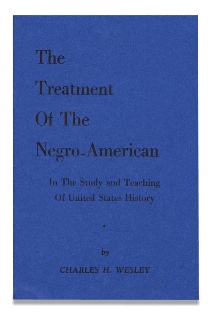 The Treatment of The Negro-American in the Study and Teaching of United States History. Charles H. Wesley, 1891–1987.