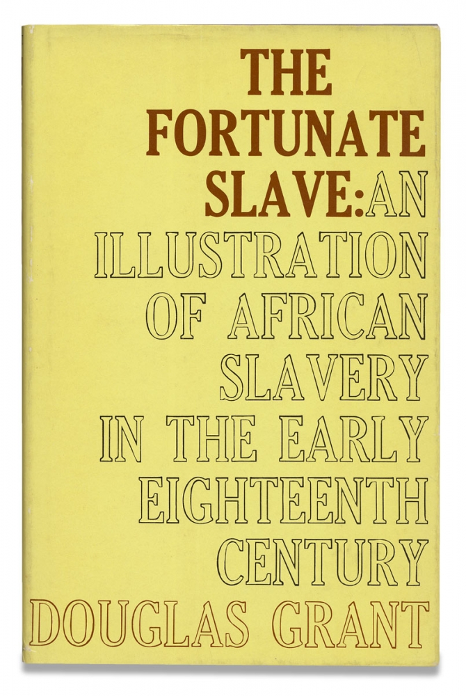 The Fortunate Slave, An Illustration of African Slavery in the Early Eighteenth Century. Douglas Grant.